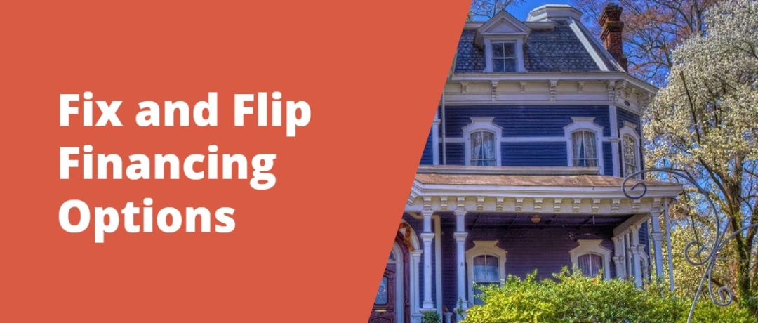 Fix and Flip Financing Options